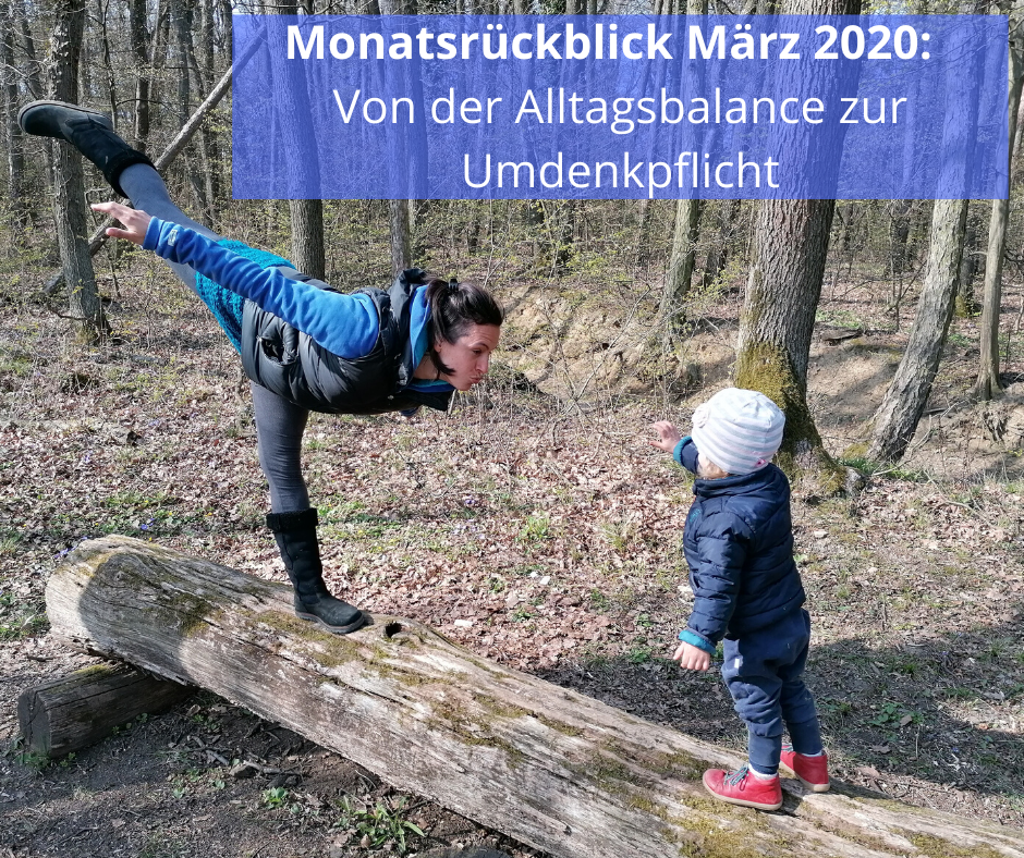Monatsrückblick März 2020_ Von der Alltagsbalance zur Umdenkpflicht